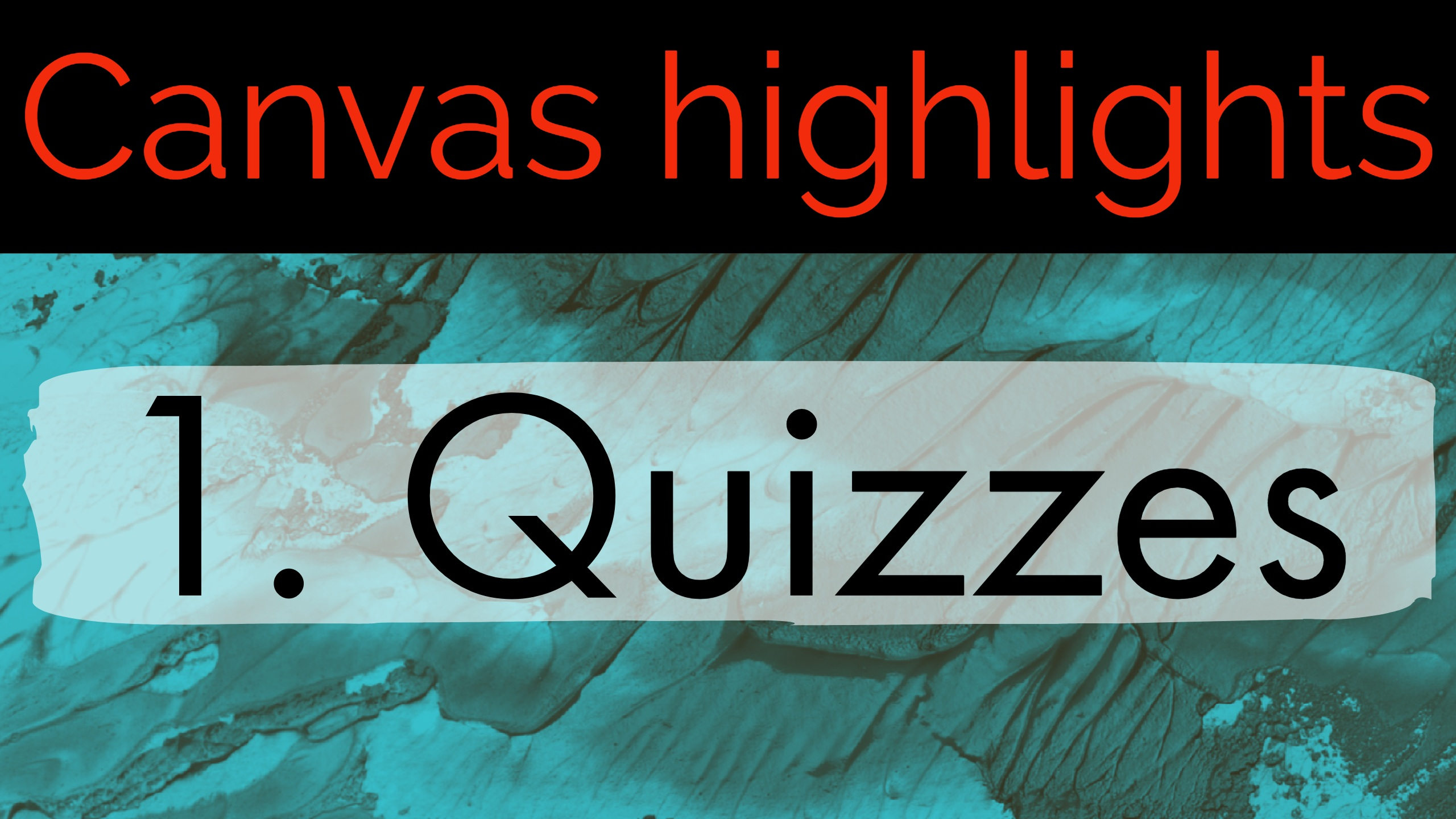 Canvas Highlights 1. Quizzes