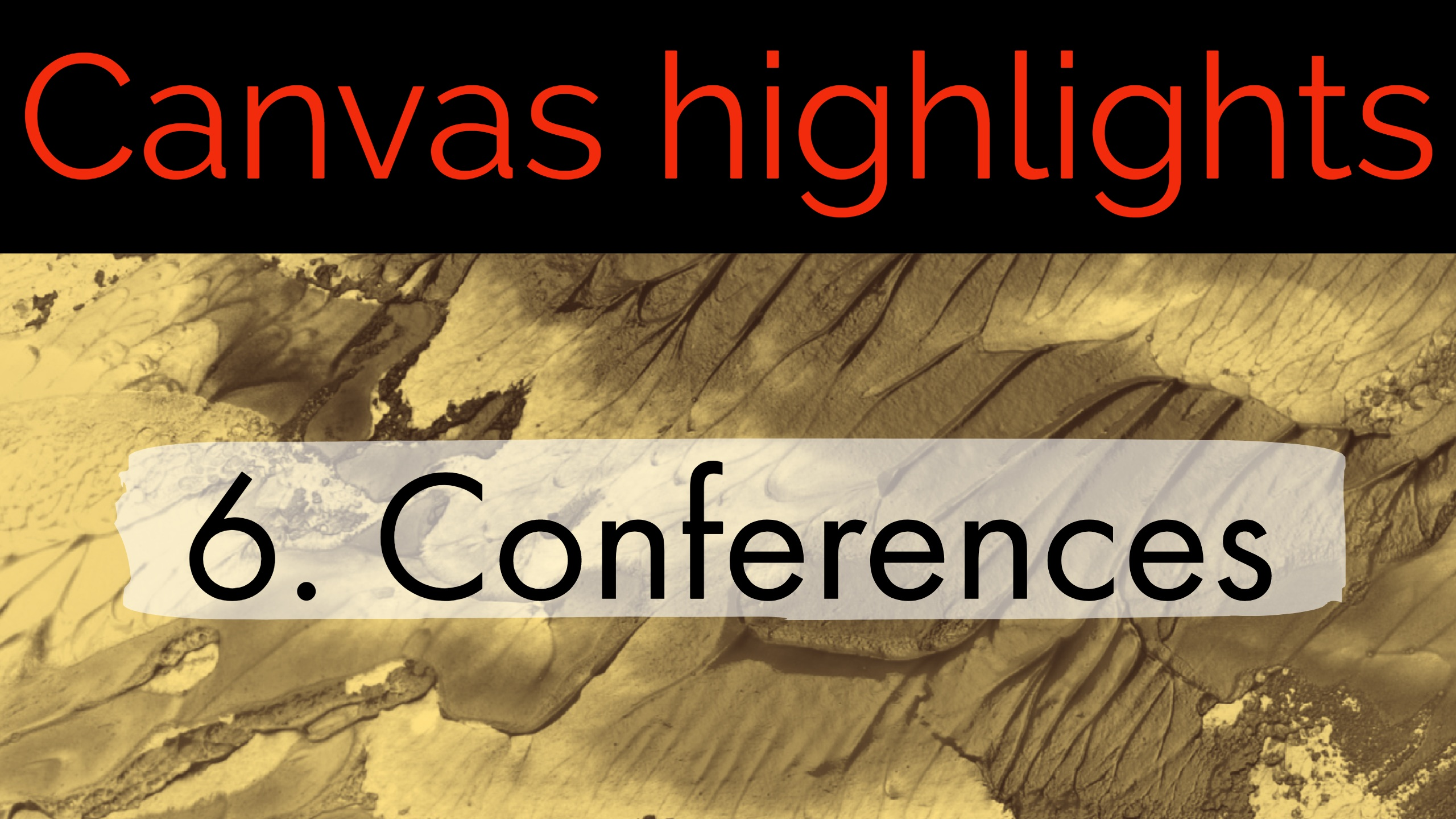 Canvas Highlights 6. Conferences