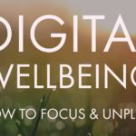 Digital Wellbeing How to Focus and Unplug