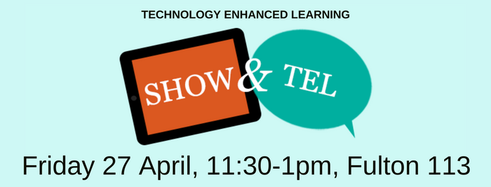 Show and TEL, Friday 27th April, 11:30-1pm on Fulton 113