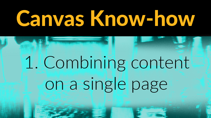 Canvas Know-how - Combining content on a single page