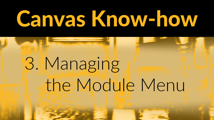 Canvas Know-how 3. Managing the Module Menu