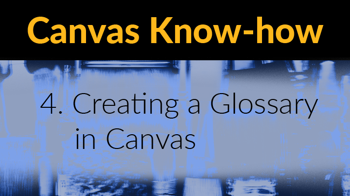Canvas Know-how 4. Creating a Glossary in Canvas