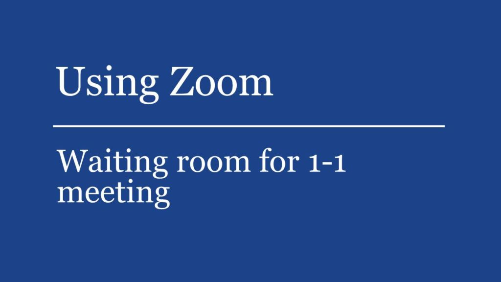 See how to use Zoom waiting rooms for 1-1 meetings